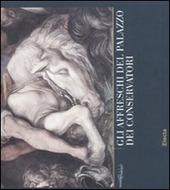 Gli affreschi del Palazzo dei Conservatori. Quaderni capitolini. Vol. 3