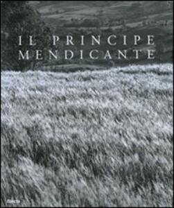 Il principe mendicante. Catalogo della mostra (Napoli, 15 dicembre 2007-30 maggio 2008). Ediz. italiana e inglese