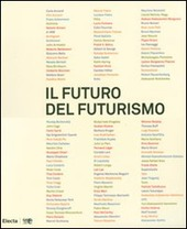 Il futuro del futurismo. Catalogo della mostra (Bergamo, 21 settembre 2007-24 febbraio 2008)