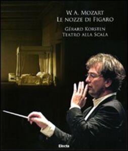 Libro W. A. Mozart. Le nozze di Figaro. Gerard Korsten. Teatro alla Scala. Con 3 CD Audio. Con DVD
