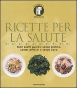 Libro Ricette per la salute. Tanti piatti gustosi senza glutine, senza latticini e senza uova