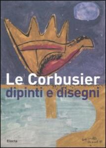 Le Corbusier. Dipinti e disegni. Catalogo della mostra (Alessandria, 1 dicembre 2007-30 marzo 2008)