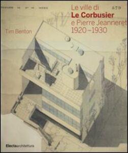 Foto Cover di Le ville di Le Corbusier e Pierre Jeanneret (1920-1930), Libro di Tim Benton, edito da Mondadori Electa
