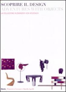 Libro Scoprire il design-Adventures with objects. la collezione Alexander von Vegesack. Catalogo della mostra (Torino, 20 marzo-6 luglio 2008). Ediz. italiana e inglese