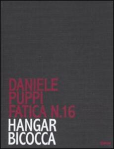 Daniele Puppi. Fatica n. 16. Hangar Bicocca. Catalogo della mostra (Milano, 30 gennaio-7 marzo 2008)