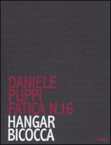 Libro Daniele Puppi. Fatica n. 16. Hangar Bicocca. Catalogo della mostra (Milano, 30 gennaio-7 marzo 2008)