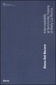 Libro Intermedialità al femminile: l'opera di Ketty La Rocca Elena Del Becaro
