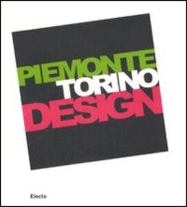 Libro Piemonte Torino Design. Catalogo della mostra (Torino, 20 giugno-21 settembre 2008). Ediz. italiana e inglese