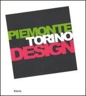 Piemonte Torino Design. Catalogo della mostra (Torino, 20 giugno-21 settembre 2008). Ediz. italiana e inglese