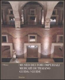 Museo dei Fori Imperiali. Mercati di Traiano. Guida. Ediz. italiana e inglese - copertina