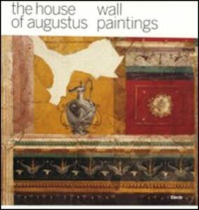 The house of Augustus. Wall paintings. Ediz. illustrata
