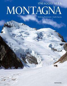Libro Omaggio alla montagna Roberto Mantovani , Carlo Caccia