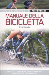 Foto Cover di Manuale della bicicletta, Libro di Chris Sidwells, edito da Mondadori Electa