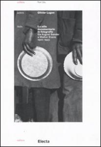 Libro Lo stile documentario in fotografia. Da August Sander a Walker Evans (1920-1945) Olivier Lugon