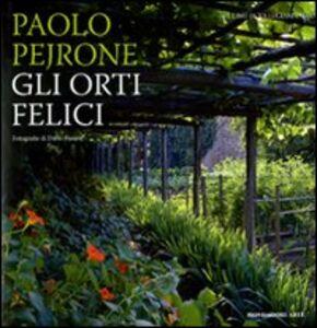 Libro Gli orti felici Paolo Pejrone