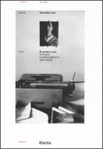 Foto Cover di È andata così. Cronaca e critica dell'arte (1970-2008), Libro di Corrado Levi, edito da Mondadori Electa