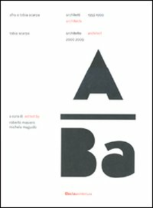 Libro Afra e Tobia Scarpa. Architetti 1959-1999. Tobia Scarpa. Architetto 2009-2009. Ediz. italiana e inglese