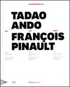 Libro Tadao Ando per François Pinault dall'lle Seguin a Punta della Dogana. Ediz. italiana, inglese e francese Francesco Dal Co