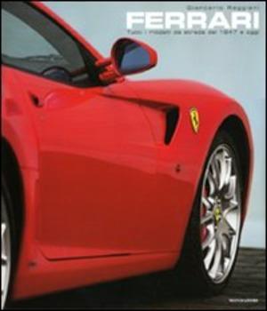 Ferrari. Tutti i modelli da strada dal 1947 a oggi