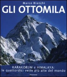 Libro Gli ottomila. Harakorum e Himalaya: le quattordici vette più alte del mondo Marco Bianchi