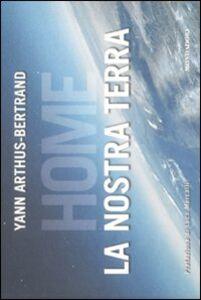 Libro Home. La nostra Terra Yann Arthus-Bertrand