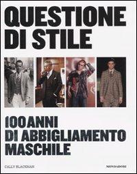 Questione di stile. 100 anni di abbigliamento maschile - Blackman Cally - wuz.it