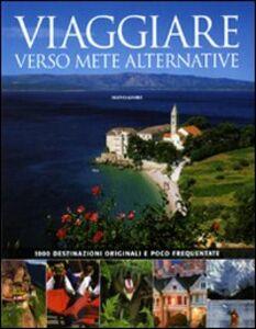 Foto Cover di Viaggiare verso mete alternative. 1000 destinazioni originali e poco frequentate, Libro di  edito da Mondadori Electa