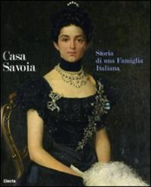 Casa Savoia. Storia di una famiglia italiana. Catalogo della mostra (Cortina d'Ampezzo-Milano). Ediz. italiana e inglese