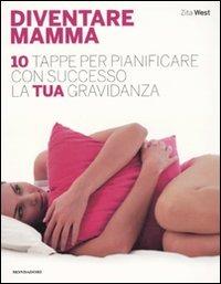 Diventare mamma. 10 tappe per pianificare con successo la tua gravidanza