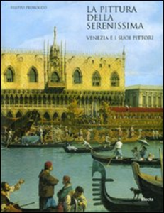Libro La pittura della Serenissima. Venezia e i suoi pittori Filippo Pedrocco