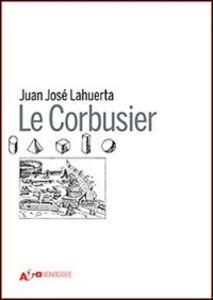 Foto Cover di Le Corbusier, Libro di Juan J. Lahuerta, edito da Mondadori Electa