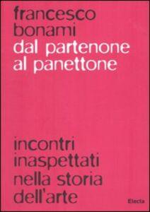 Libro Dal Partenone al panettone. Incontri inaspettati nella storia dell'arte Francesco Bonami