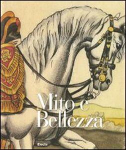 Libro Mito e bellezza. Catalogo della mostra (Lucca, 6 dicembre 2009-7 marzo 2010; Roma, 29 aprile-18 luglio 2010)