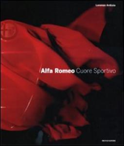 Libro Alfa Romeo. Cuore sportivo Lorenzo Ardizio