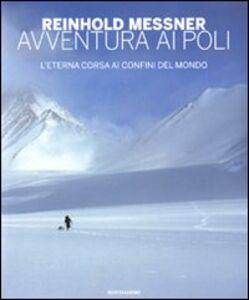 Libro Avventura ai Poli. L'eterna corsa ai confini del mondo Reinhold Messner