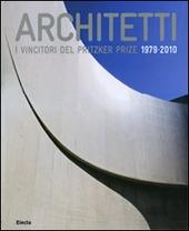 Architetti. I vincitori del Prirtzker Prize 1979-2010