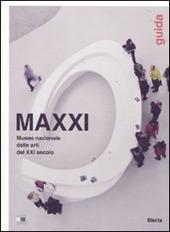 MAXXI Museo nazionale delle arti del XXI secolo. Guida