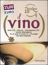 Oggi scelgo io il vino. Qualità, prezzo, disponibiltà: guida ragionata alle 430 etichette italiane da non perdere di Stefano Francavilla