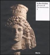 La dea rivelata. Gli scavi di via Marmorata. Vol. 1