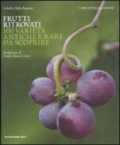 Libro Frutti ritrovati. 100 varietà antiche e rare da scoprire Isabella Dalla Ragione