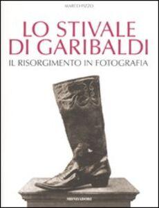 Foto Cover di Lo stivale di Garibaldi. Il Risorgimento in fotografia, Libro di Marco Pizzo, edito da Mondadori Electa