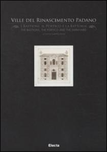 Libro Ville del Rinascimento padano. I bastioni, il portico e la fattoria-The bastions, the portico and the farmyard