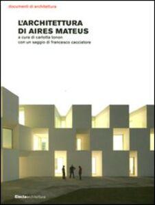 Libro L' architettura di Aires Mateus Carlotta Tonon , Francesco Cacciatore