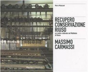 Libro Massimo Carmassi. Il restauro dell'ex mattatoio del Testaccio a Roma Marco Mulazzani