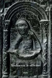 Libro Medioevo: le officine. Atti del convegno internazionale di studi (Parma, 22-27 settembre 2009)