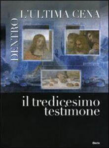 Libro Dentro l'ultima cena. Il tredicesimo testimone. Catalogo della mostra (Vigevano, 30 ottobre 2010-1 maggio 2011). Ediz. italiana e inglese