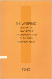 The Whispered directory of Craftsmanship. A contemporary guide to the italian hand making ability. Ediz. italiana
