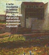 L' arte moderna in Intesa San Paolo. Protagonisti del primo Novecento e presenze regionali