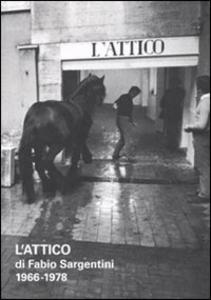 Libro L' attico di Fabio Sargentini. 1966-1978. Catalogo della mostra (Roma, 26 ottobre 2010-6 febbraio 2011)