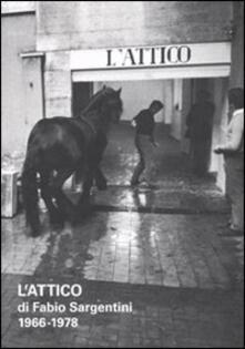 L' attico di Fabio Sargentini. 1966-1978. Catalogo della mostra (Roma, 26 ottobre 2010-6 febbraio 2011) - copertina